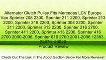 Alternator Clutch Pulley Fits Mercedes LCV Europe Van Sprinter 208 2300, Sprinter 211 2200, Sprinter 213 2200, Sprinter 216 2200, Sprinter 308 2200, Sprinter 311 2200, Sprinter 313 2200, Sprinter 316 2700, Sprinter 411 2200, Sprinter 413 2200, Sprinter 41