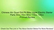 Chinese Atv Quad Dirt Pit Bike Upper Electric Starter Parts 50cc 70cc 90cc 110cc 125cc Review