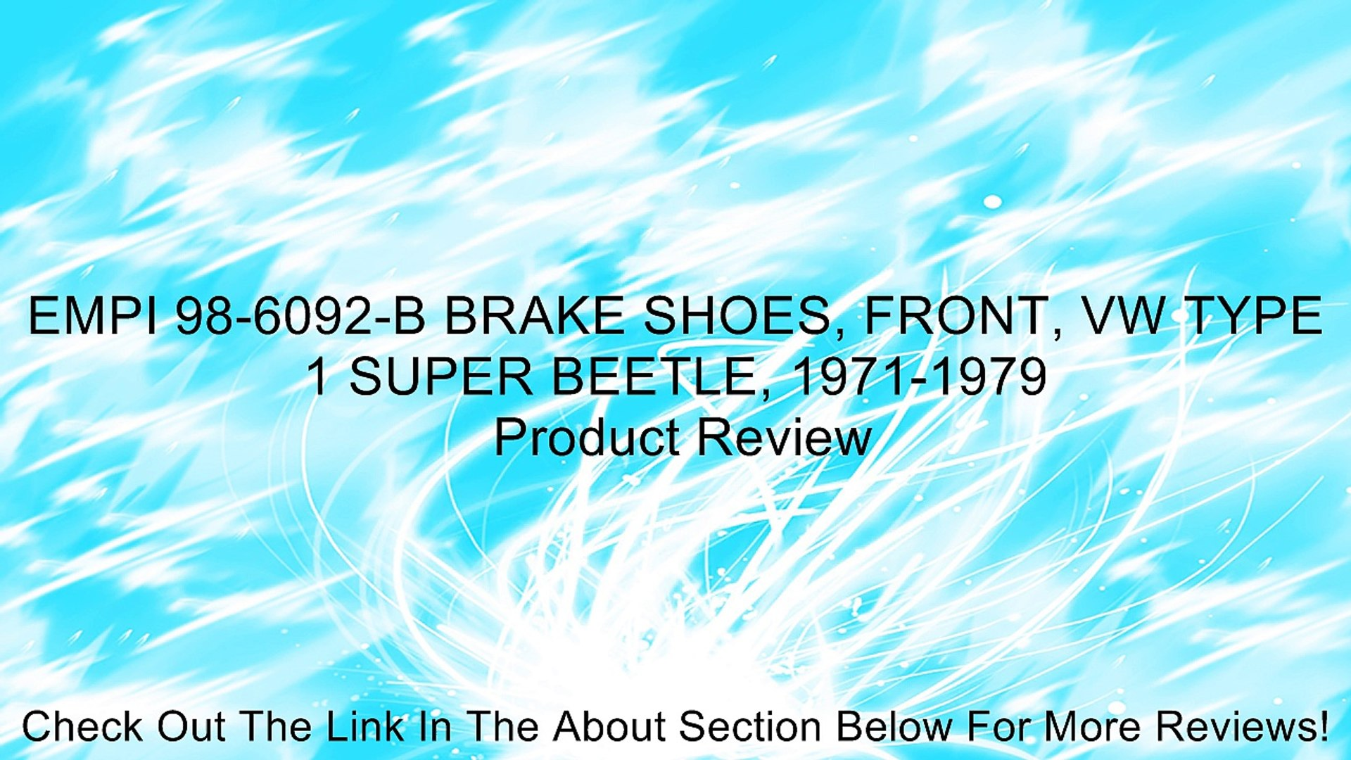 EMPI 98-6092-B BRAKE SHOES, FRONT, VW TYPE 1 SUPER BEETLE, 1971-1979 Review