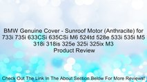 BMW Genuine Cover - Sunroof Motor (Anthracite) for 733i 735i 633CSi 635CSi M6 524td 528e 533i 535i M5 318i 318is 325e 325i 325ix M3 Review