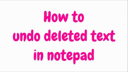 How to undo deleted text in notepad - Umer Farooq