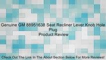 Genuine GM 88951638 Seat Recliner Lever Knob Hole Plug Review
