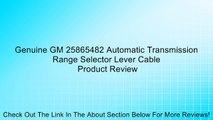 Genuine GM 25865482 Automatic Transmission Range Selector Lever Cable Review