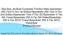 Sea-Doo Jet Boat Complete Traction Mats Speedster 200 Twin 4-Tec 1st Edition/Speedster 200 Twin 4-Tec 2nd Edition/Speedster Twin 4-Tec SC/Speedster 4-Tec NA Tower/Speedster 200 4-Tec NA Wake/Speedster 200 4-Tec SCIC Tower/Speedster 200 4-Tec SCIC Wake/Spe