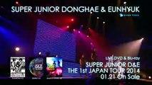 SUPER JUNIOR DONGHAE & EUNHYUK   「SUPER JUNIOR D&E THE 1st JAPAN TOUR 2014」ダイジェスト映像