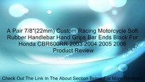 "A Pair 7/8""(22mm) Custom Racing Motorcycle Soft Rubber Handlebar Hand Grips Bar Ends Black For Honda CBR600RR 2003 2004 2005 2006 Review"