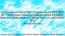 Honda Accord Hybrid Pilot Ridgeline Acura MDX RDX RL Transmission Solenoid Pressure Switch Kit 28250-RDK-014 28260-RDK-023 28600-RAY-013 28610-RAY-013 Review
