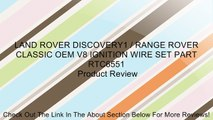 LAND ROVER DISCOVERY1 / RANGE ROVER CLASSIC OEM V8 IGNITION WIRE SET PART RTC6551 Review