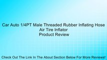 Car Auto 1/4PT Male Threaded Rubber Inflating Hose Air Tire Inflator Review