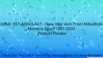 Diften 557-A0043-X01 - New Idler Arm Front Mitsubishi Montero Sport 1997-2004 Review