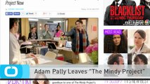 "Adam Pally Leaves ""The Mindy Project"""
