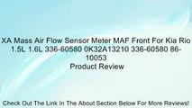 XA Mass Air Flow Sensor Meter MAF Front For Kia Rio 1.5L 1.6L 336-60580 0K32A13210 336-60580 86-10053 Review