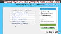 Aya AVI WMV DVD FLV MKV MP4 Video Splitter Cutter Full Download (Download Now 2015)