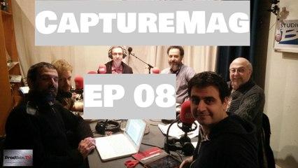 CAPTURE MAG - LE PODCAST : ÉPISODE 08