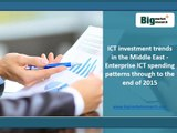 ICT Investment Enterprise Market Trends in Middle East Spending Patterns Through To The End of 2015
