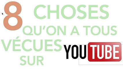 8 choses qu'on a tous vécues sur Youtube