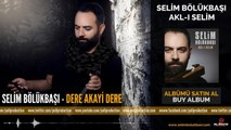 Selim Bölükbaşı - Dere Akayi Dere