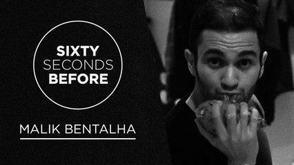 MALIK BENTALHA | SIXTY SECONDS BEFORE