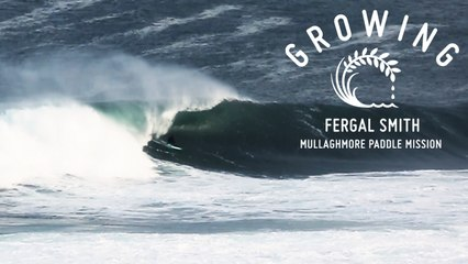 Fergal Smith - Mullaghmore Paddle Mission | Growing - Episode 22