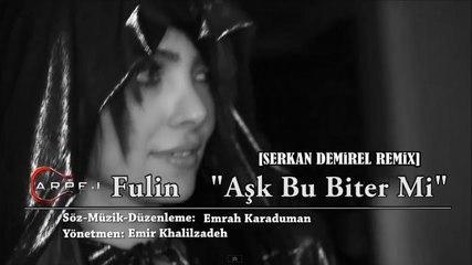 Fulin - Aşk Bu Biter Mi (Serkan Demirel Remix) Music Video