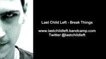 Last Child Left - Break Things (Original Mix)
