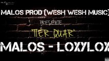 "MALOS FEAT LOXYLOX ""TIER-QUAR""  (MALOS PROD -WESH WESH MUSIC)"