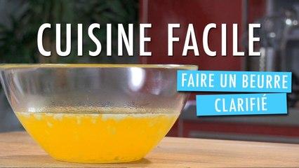 Comment clarifier du beurre - Cuisine Facile