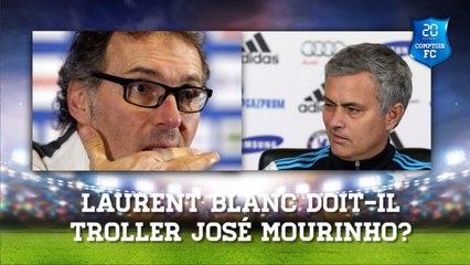 Laurent Blanc doit-il troller José Mourinho? [Comptoir Football Club]