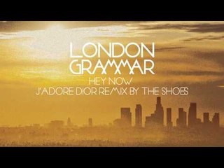 """London Grammar - """"Hey Now"""" (J'adore Dior Remix by The Shoes)"""