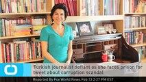 Turkish Journalist Defiant as She Faces Prison for Tweet About Corruption Scandal