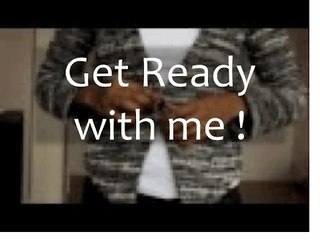 Get ready with Me *1