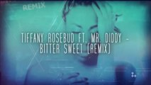 Tiffany Rosebud, Mr. Diddy Ft. Mr. Diddy - Bitter Sweet - Remix