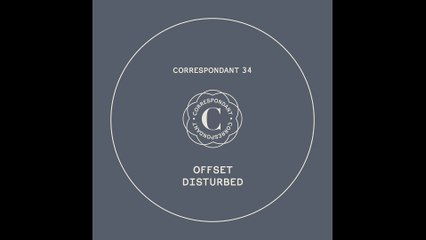 "Offset - Disturbed (Jarle Bråthen Remix) - ""Disturbed"" EP - CORRESPONDANT #34.4"