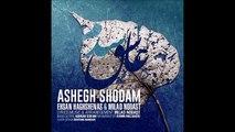 Ehsan Haghshenas & Milad Nodast - Ashegh Shodam