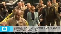 Lindsay Lohan -- I Got Esurance to Donate $10K to My Community Service Org