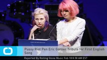 Pussy Riot Pen Eric Garner Tribute for First English Song