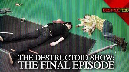 Destructoid Show: THE FINAL EPISODE!