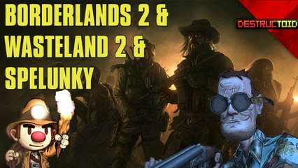 Wasteland 2 DELAYED! More Borderlands 2 DLC COMING! Spelunky's EXCLUSIVE CHALLENGES on Steam!