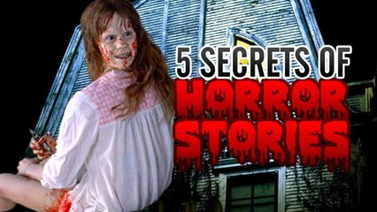 "5 Secrets of ""True"" Horror Stories"