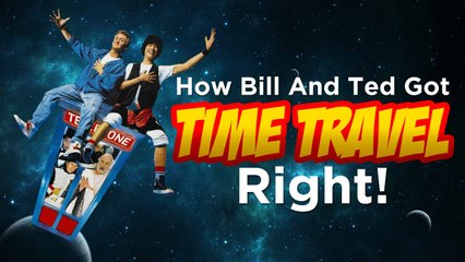 How Bill and Ted Got Time Travel Right!