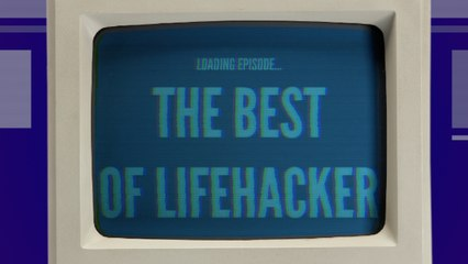 The Best of the Lifehacker Show