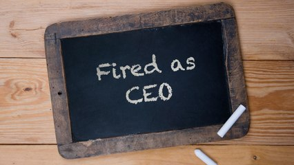 Fired as CEO
