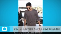 Dev Patel Reveals How He Stays Grounded