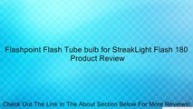 Flashpoint Flash Tube bulb for StreakLight Flash 180 Review