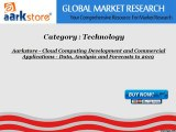 Aarkstore - Cloud Computing Development and Commercial Applications - Data, Analysis and Forecasts to 2019