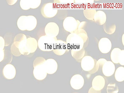 Microsoft Security Bulletin MS02-039 Crack (Microsoft Security Bulletin MS02-039microsoft security bulletin ms02 039 2015)