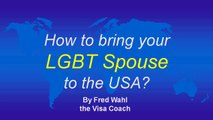 How To Bring your LGBT (Lesbian Gay BiSexual or Transgender) Same-Sex Spouse to the USA --HD