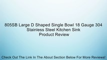 805SB Large D Shaped Single Bowl 18 Gauge 304 Stainless Steel Kitchen Sink Review