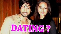 Sonakshi Sinha DATING Shahid Kapoor?