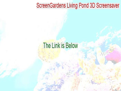 ScreenGardens Living Pond 3D Screensaver Cracked [ScreenGardens Living Pond 3D Screensaver 2015]